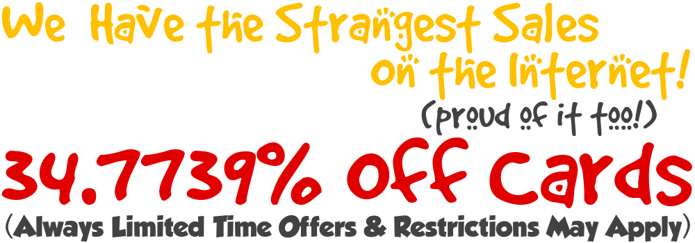 The Strangest Sale On the Internet! 34.7739% Off Cards!